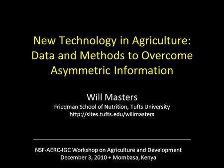 New Technology in Agriculture: Data and Methods to Overcome Asymmetric Information Will Masters Friedman School of Nutrition, Tufts University