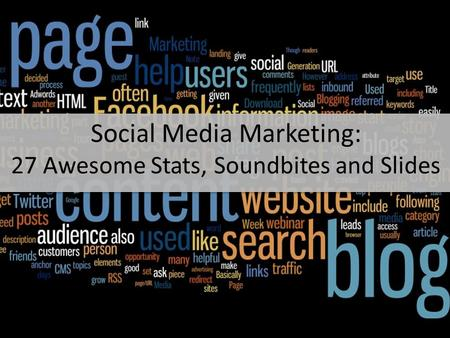 Social Media Marketing: 27 Awesome Stats, Soundbites and Slides.