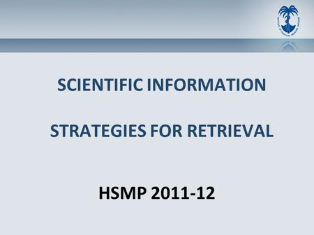 SCIENTIFIC INFORMATION STRATEGIES FOR RETRIEVAL HSMP 2011-12.