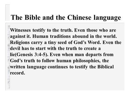 The Bible and the Chinese language Witnesses testify to the truth. Even those who are against it. Human traditions abound in the world. Religions carry.
