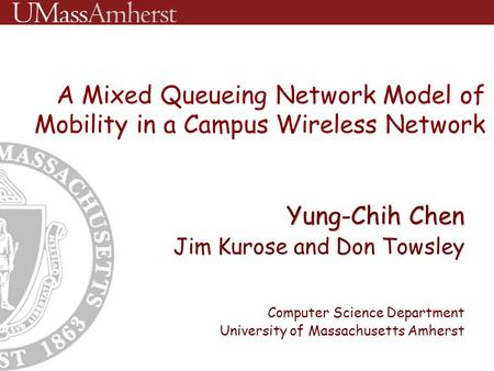 Yung-Chih Chen Jim Kurose and Don Towsley Computer Science Department University of Massachusetts Amherst A Mixed Queueing Network Model of Mobility in.