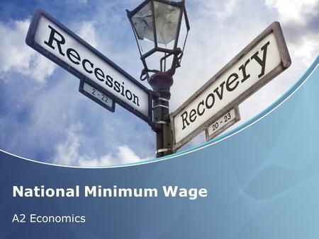 National Minimum Wage A2 Economics. Aims and Objectives Aim: Understand national minimum wage. Objectives: Define NMW Explain the NMW rates Analyse the.