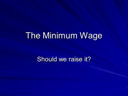 The Minimum Wage Should we raise it?. Facts About the Minimum Wage The Minimum wage was first established in 1938 at $.25/hr The nationally mandated minimum.