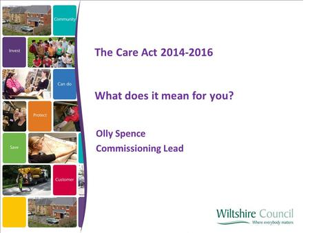 Olly Spence Commissioning Lead The Care Act 2014-2016 What does it mean for you?