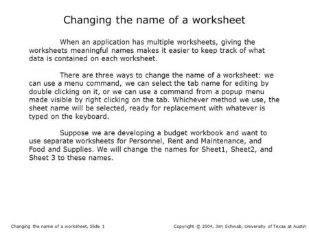 Changing the name of a worksheet When an application has multiple worksheets, giving the worksheets meaningful names makes it easier to keep track of what.