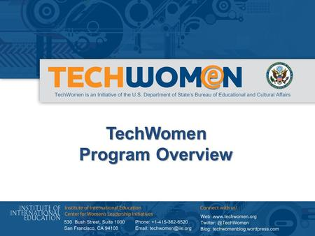 TechWomen Program Overview. TechWomen brings emerging women leaders in Science, Technology, Engineering and Mathematics (STEM) from the Middle East and.
