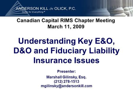 Presenter: Marshall Gilinsky, Esq. (212) 278-1513 Canadian Capital RIMS Chapter Meeting March 11, 2009 Understanding Key E&O,