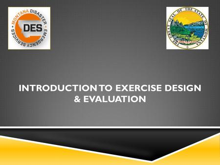 INTRODUCTION TO EXERCISE DESIGN & EVALUATION. INTRODUCTIONS  Name  Agency  Exercise Experience  Course Goals.