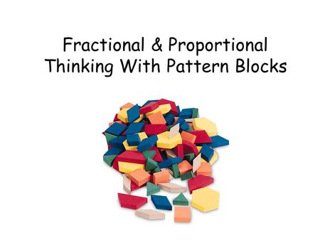 Fractional & Proportional Thinking With Pattern Blocks