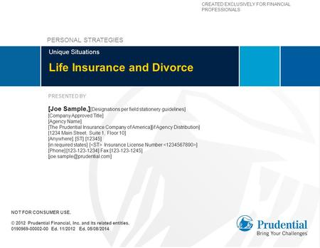 CREATED EXCLUSIVELY FOR FINANCIAL PROFESSIONALS Life Insurance and Divorce Unique Situations PRESENTED BY: [Joe Sample,] [Designations per field stationery.