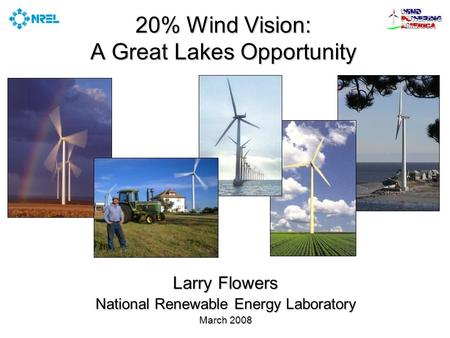 20% Wind Vision: A Great Lakes Opportunity Larry Flowers National Renewable Energy Laboratory March 2008.