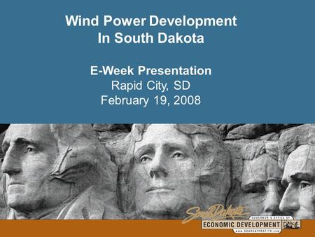 Wind Power Development In South Dakota E-Week Presentation Rapid City, SD February 19, 2008.