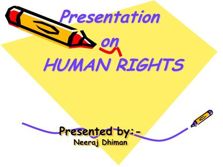 Presented by:- Neeraj Dhiman Presentationon HUMAN RIGHTS HUMAN RIGHTS.