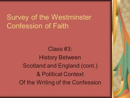 Survey of the Westminster Confession of Faith Class #3: History Between Scotland and England (cont.) & Political Context Of the Writing of the Confession.