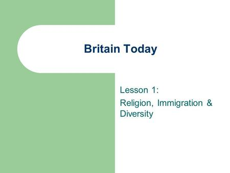 Britain Today Lesson 1: Religion, Immigration & Diversity.