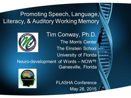 Promoting Speech, Language, Literacy, & Auditory Working Memory Tim Conway, Ph.D. The Morris Center The Einstein School University of Florida Neuro-development.