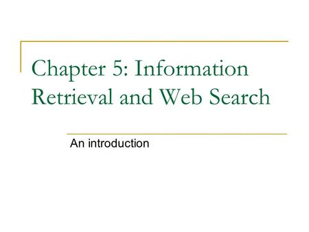 Chapter 5: Information Retrieval and Web Search An introduction.