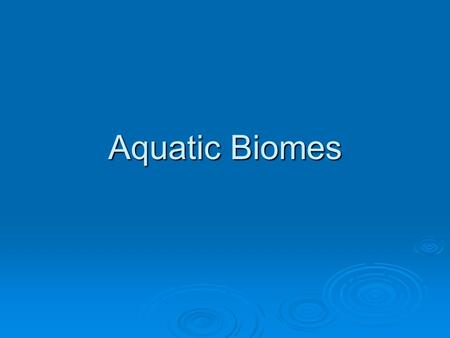 Aquatic Biomes.