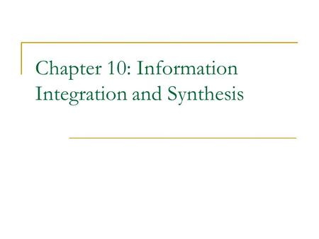 Chapter 10: Information Integration and Synthesis.