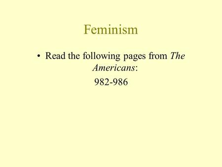 Feminism Read the following pages from The Americans: 982-986.