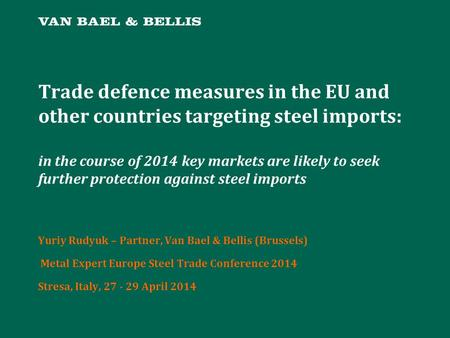 Trade defence measures in the EU and other countries targeting steel imports: in the course of 2014 key markets are likely to seek further protection against.