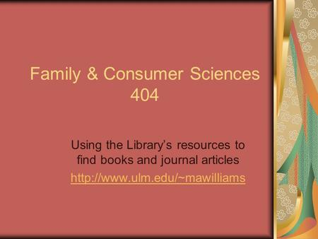 Family & Consumer Sciences 404 Using the Library's resources to find books and journal articles