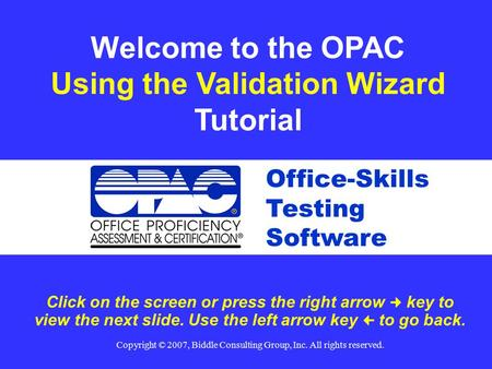 Click on the screen or press the right arrow key to view the next slide. Use the left arrow key  to go back. Welcome to the OPAC Using the Validation.