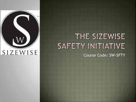 Course Code: SW-SFTY.  Sizewise Rentals is committed to working with our employees to provide a safe work place.  It is our policy that employees should.