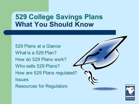 529 College Savings Plans What You Should Know 529 Plans at a Glance What is a 529 Plan? How do 529 Plans work? Who sells 529 Plans? How are 529 Plans.