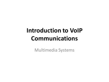 Introduction to VoIP Communications Multimedia Systems.