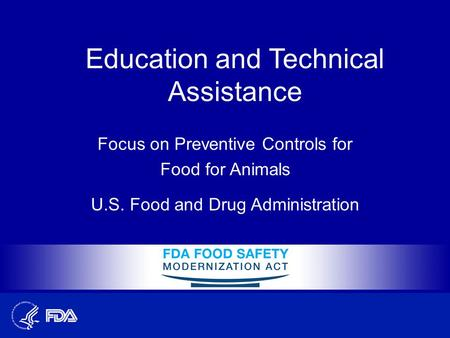 Education and Technical Assistance Focus on Preventive Controls for Food for Animals U.S. Food and Drug Administration.