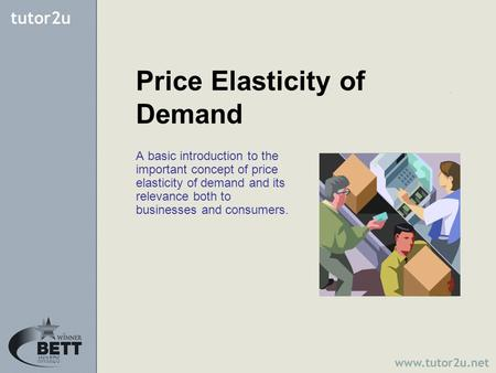 Price Elasticity of Demand A basic introduction to the important concept of price elasticity of demand and its relevance both to businesses and consumers.