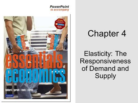 PowerPoint to accompany Chapter 4 Elasticity: The Responsiveness of Demand and Supply.