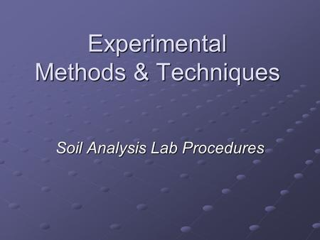 Experimental Methods & Techniques Soil Analysis Lab Procedures.