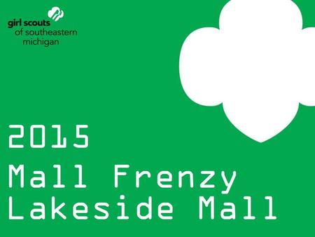 2015 Mall Frenzy Lakeside Mall. Training Objective To share everything you and your girls need to know to be prepared for the event.