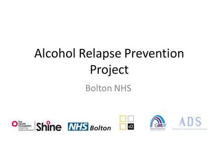 Alcohol Relapse Prevention Project Bolton NHS. How we got off the ground? Over 16 years working relationship between d2 Digital and Bolton Drugs and Alcohol.