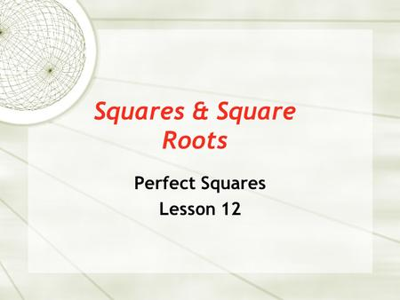 Squares & Square Roots Perfect Squares Lesson 12.
