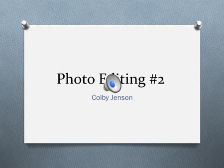 Photo Editing #2 Colby Jenson The Rule of Thirds This is the before picture. Notice that, when gridlines are added, the picture is perfectly centered.