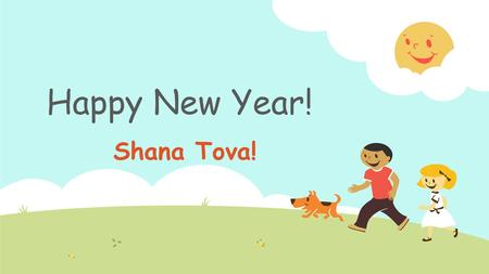 Shana Tova! Happy New Year!. New Words 1. New Year 2. I wish for… 3. peace 4. a happy year 5. a good year 6. good marks 7. new friends 1. שנה חדשה 2.