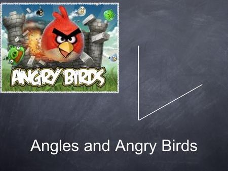 Angles and Angry Birds.