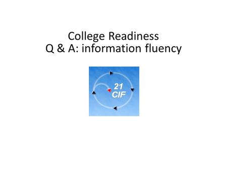 College Readiness Q & A: information fluency. How did you get interested in this line of education? What led you to be interested in information literacy?