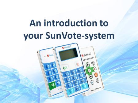 An introduction to your SunVote-system. Contents Install the software Connect the base unit Create keypad questions Test your system Connect to a web.