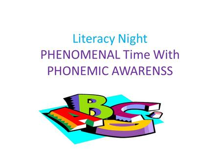 Literacy Night PHENOMENAL Time With PHONEMIC AWARENSS