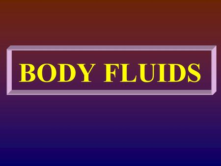 BODY FLUIDS. CEREBROSPINAL FLUID (CSF ) CSF is formed from the blood plasma, in the choroid plexuses of the brain ventricles, partly by ultrafiltration.