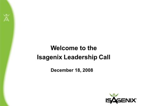Welcome to the Isagenix Leadership Call December 18, 2008.