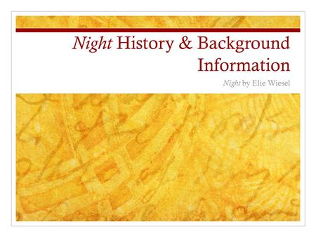 Night History & Background Information Night by Elie Wiesel.