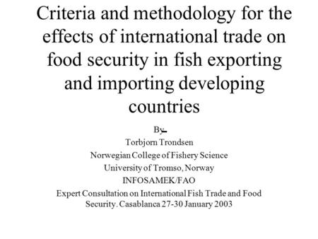 Criteria and methodology for the effects of international trade on food security in fish exporting and importing developing countries - By Torbjorn Trondsen.