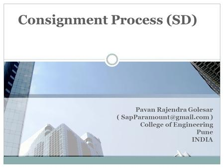 Pavan Rajendra Golesar ( ) College of Engineering Pune INDIA Consignment Process (SD)