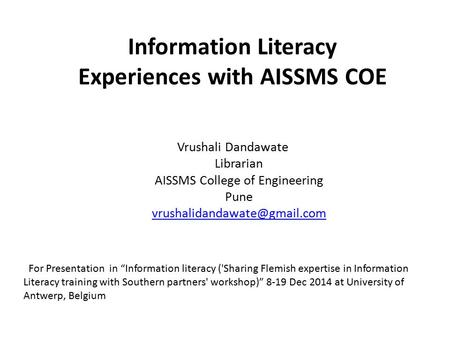 Information Literacy Experiences with AISSMS COE Vrushali Dandawate Librarian AISSMS College of Engineering Pune For Presentation.