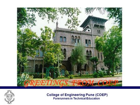 College of Engineering Pune (COEP) Forerunners in Technical Education GREETINGS FROM COEP.